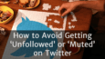 twitter-avoid-getting-unfollowed-muted